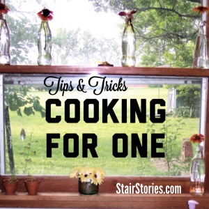 Cooking for One: Tips & Tricks (StairStories.com)