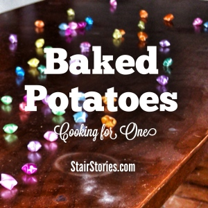 Cooking for One: Loaded Baked Potatoes Recipe (StairStories.com)