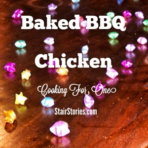 Cooking for One: Baked BBQ Chicken Recipe (StairStories.com)