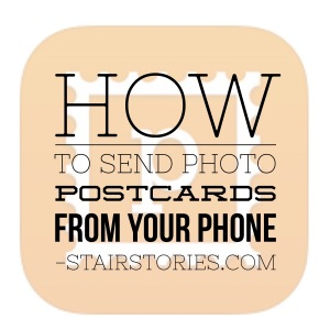 How to Send Postcards from Your Phone | Abby's Apps at StairStories.com